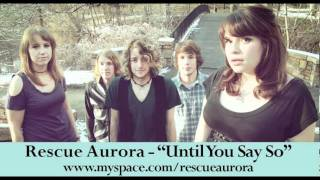 Watch Rescue Aurora Until You Say So video