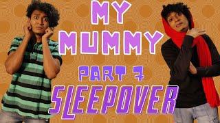 My Mummy Part - 7 Sleepover / Malayalam Vine / Ikru