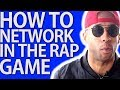 How To NETWORK In The RAP INDUSTRY Step-By-Step: Conferences & Shows