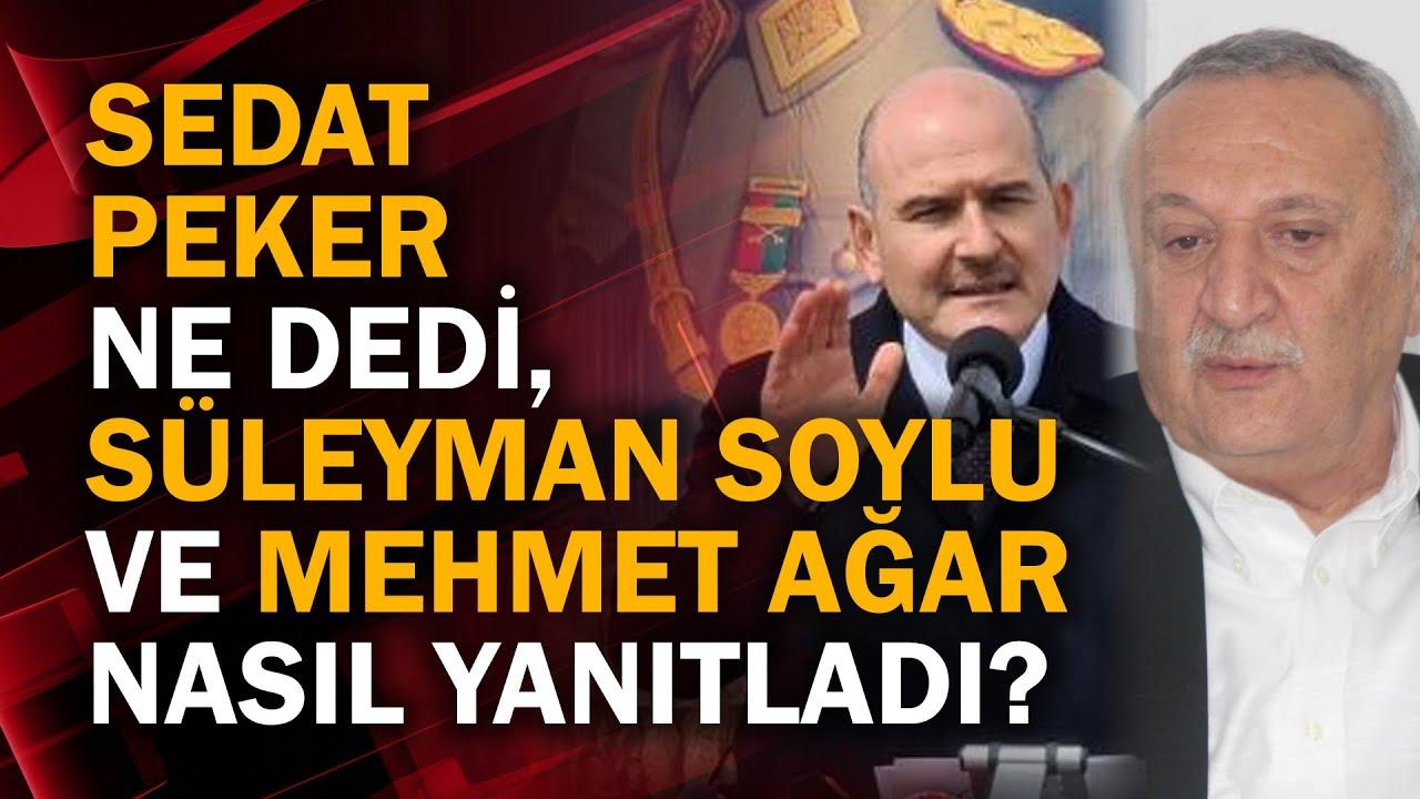 Sedat Peker ne dedi, Süleyman Soylu ve Mehmet Ağar nasıl yanıtladı?