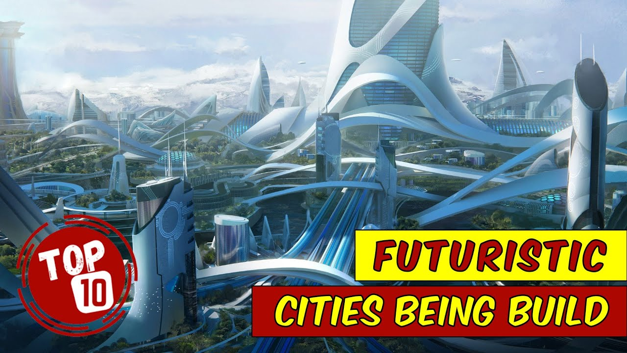 Top 10 Futuristic Cities Being Built Now