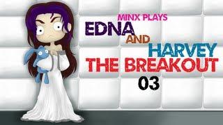 Minx Plays | Edna & Harvey: The Breakout | 03