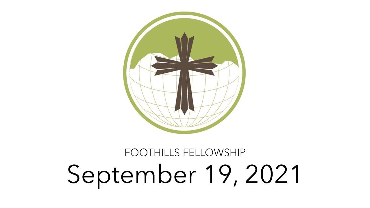 Foothills Fellowship Worship Service 9/19/21