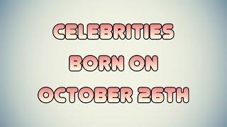 Celebrities born on October 26th