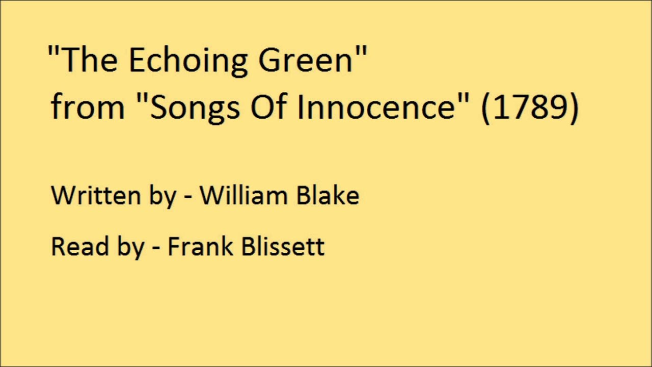 william blake the echoing green essay Songs of innocence and experience by william blake  she sits contentedly  among the flying joys, distinguished by her green dress and large angel's wings, .