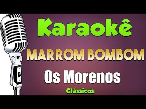 🎤 Marrom Bombom - Os Morenos - Karaokê