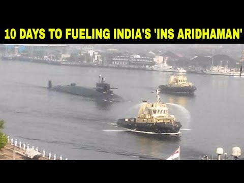 10 days to fueling India's latest Arihant class Nuclear Submarine the 'INS Aridhaman'