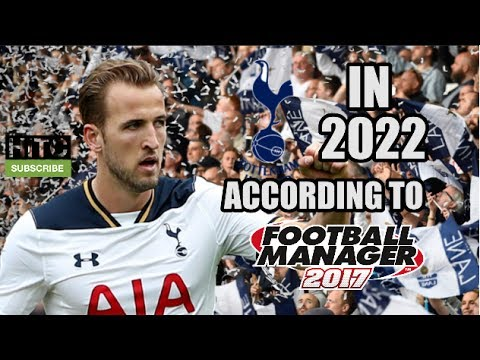 Tottenham Hotspur In 2022 According To Football Manager 2017