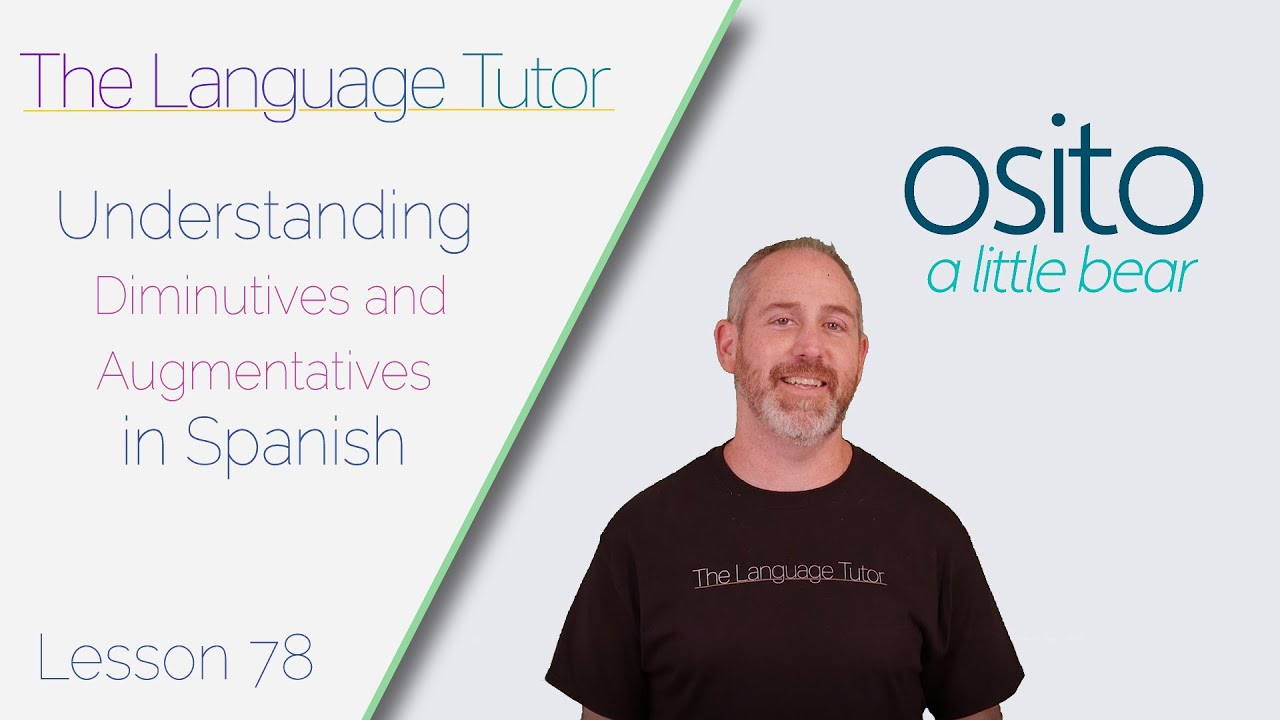 Understanding Diminutives and Augmentatives in Spanish | The Language Tutor *Lesson 78*