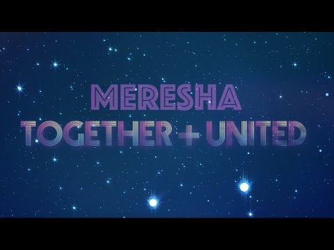 MERESHA // TOGETHER + UNITED
