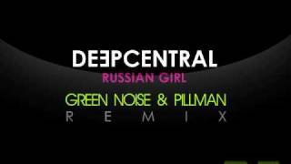 Deepcentral - Russian Girl (Green Noise & Pillman Remix)