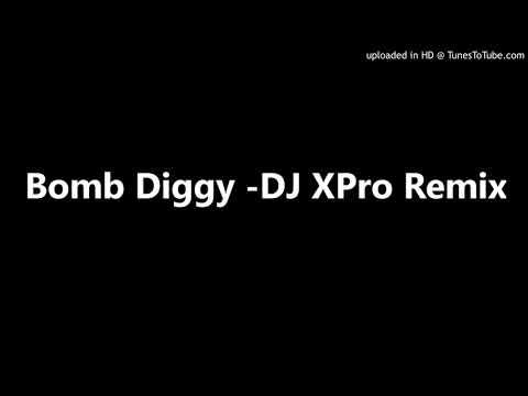 Bomb Diggy -DJ XPro Remix