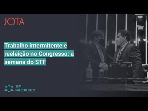 Sem Precedentes, ep 46: Trabalho intermitente e reeleição no Congresso: a semana do STF