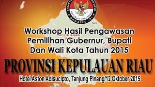 Workshop Hasil Pengawasan Pilkada Di Provinsi Kepulauan Riau, Senin 12 Oktober 2015