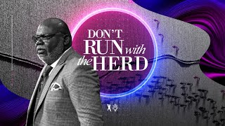 Dont Run with the Herd - Bishop T.D. Jakes [November 24, 2019]