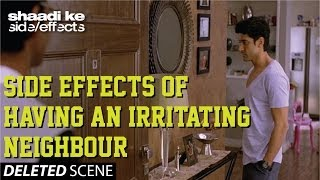 Shaadi Ke Side Effects Deleted Scene - Side Effects of having an irritating neighbour!