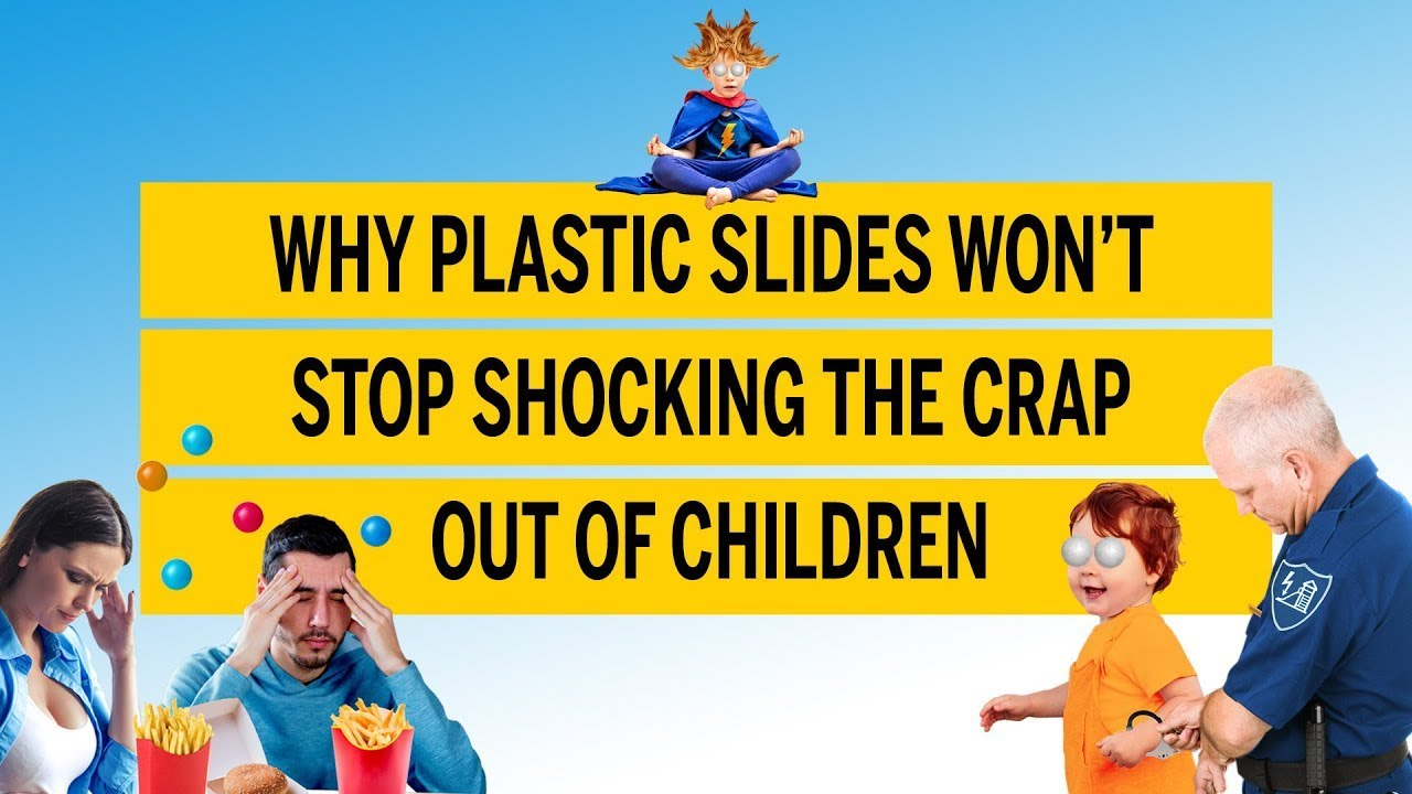 Why plastic slides won't stop shocking the crap out of children