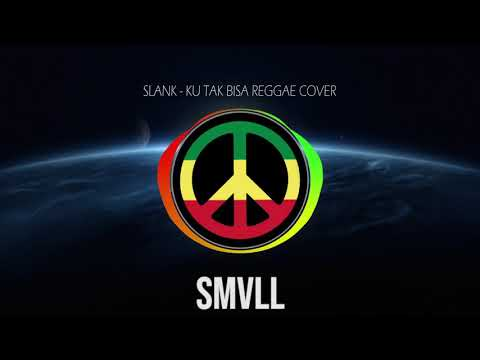 SMVLL Ku Tak Bisa   Slank Reggae Cover Version