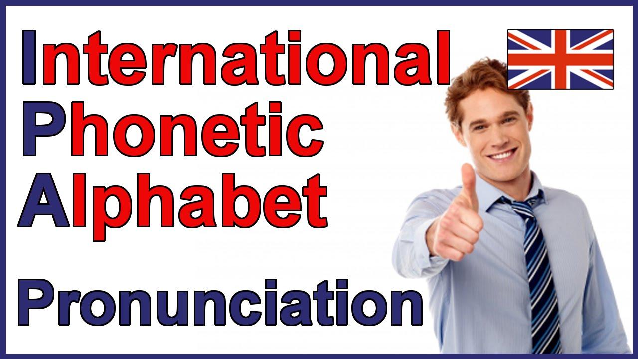 International Phonetic Alphabet (IPA)  English Pronunciation