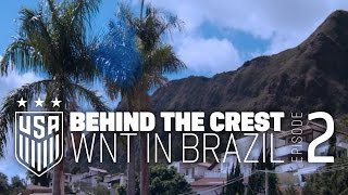 Behind the Crest: Ep. 2 - #USWNT in Brazil