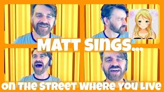 Matt Sings... On The Street Where You Live | My Fair Lady | MattActa