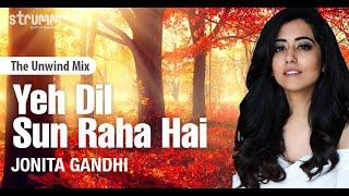 Ye Dil Sun Raha Hai I The Unwind Mix I Jonita Gandhi