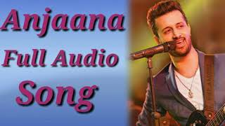Anjaana   Atif Aslam   Super Star   Full Audio Song   Music Updates