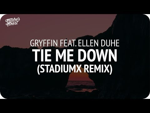 Gryffin Feat. Ellen Duhe - Tie Me Down (Stadiumx Remix)