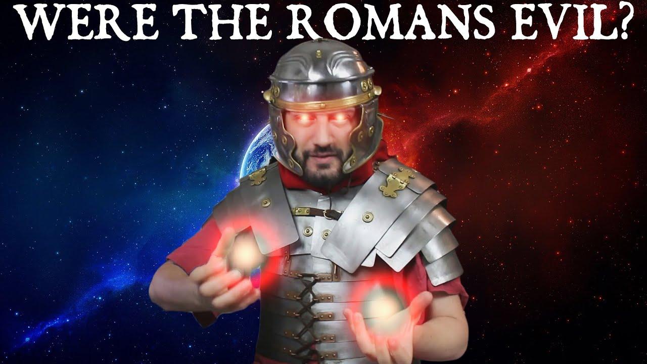 Were The Ancient Romans Evil?