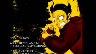 Hail The Sun - Will They Blame Me If You Go Disappearing?