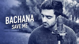 Bachana | Save Me | Bilal Khan Cover | Anil Chitrapu