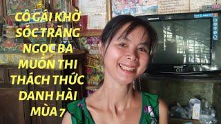 Cô Gái Khờ Sóc Trăng Ngọc Ba Muốn Tham Gia Thách Thức Danh Hài Mùa 7.