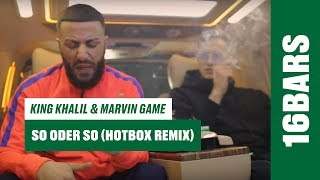 King Khalil & Marvin Game - So oder so | Hotbox Remix (16BARS.TV)