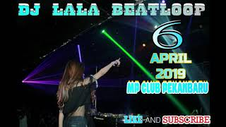 DJ LALA BEATLOOP 6 APRIL 2019 MP CLUB PEKANBARU ,, SPECIAL GOYANG CANCEL 50RB