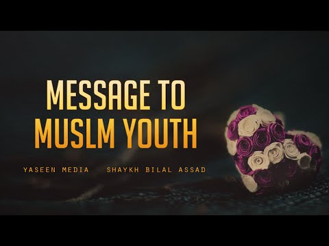 Message to Muslim Youth - Bilal Assad - Yaseen  Media