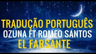 Ozuna ft. Romeo Santos - El Farsante  (Tradução Português)