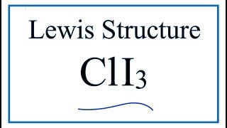 How to Draw the Lewis Dot Structure for ClI3:     Chlorine Triiodide