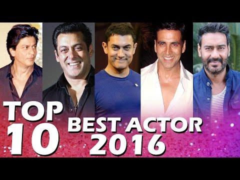 TOP 10 BEST ACTOR OF 2016 - Salman Khan, Shahrukh Khan, Aamir Khan, Ajay Devgn & More...