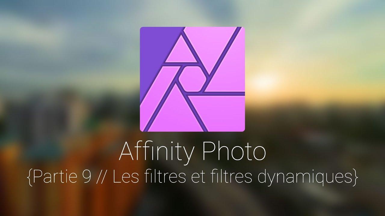 Affinity Photo: Tuto 9, les filtres et filtres dynamiques