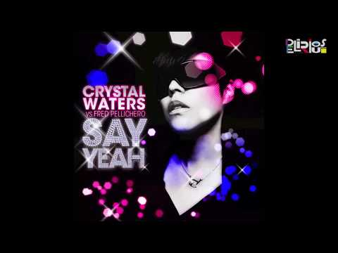 Crystal Waters Vs. Fred Pellichero - Say Yeah (Extended Mix)