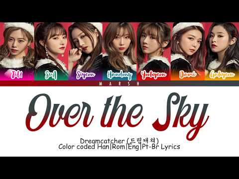 Dreamcatcher (드림캐쳐)– Over the Sky (하늘을 넘어) (Color Coded Lyrics/Han/Rom/Eng/Pt - Br)
