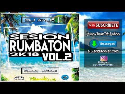 Sesión Rumbaton Abril 2018 ♫ Flamenco,Reggaeton,100%Temazos ♫ Mixed By DJ Akua Vol.2