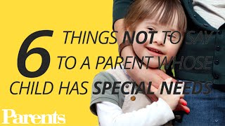 6 Things Not to Say to a Parent Whose Child Has Special Needs | Parents