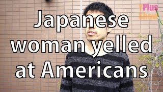 A Japanese woman who yelled at Americans