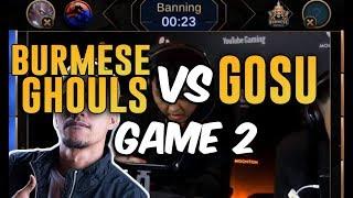 BURMESE GHOULS VS GOSU - GAME 2