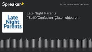 #BallOfConfusion @latenightparent