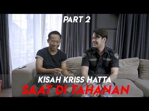 KISAH KRISS HATTA SAAT DI TAHANAN - PART 2