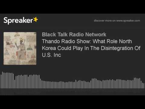 Thando Radio Show: What Role North Korea Could Play In The Disintegration Of U.S. Inc