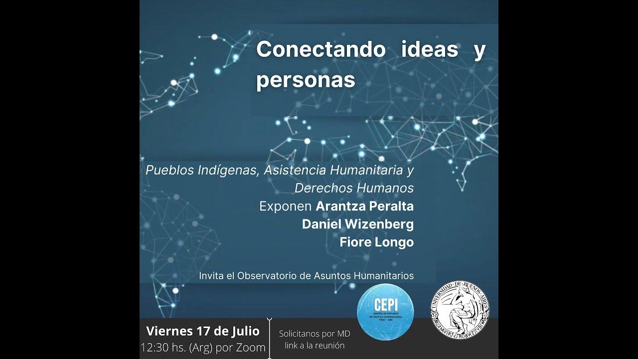 Conectando Ideas y personas: Pueblos Indígenas, Asistencia Humanitaria y DDHH (#3)