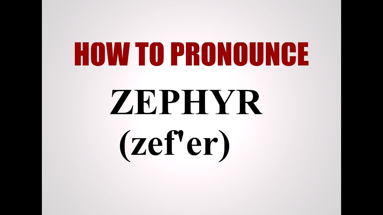 How To Pronounce Zephyr